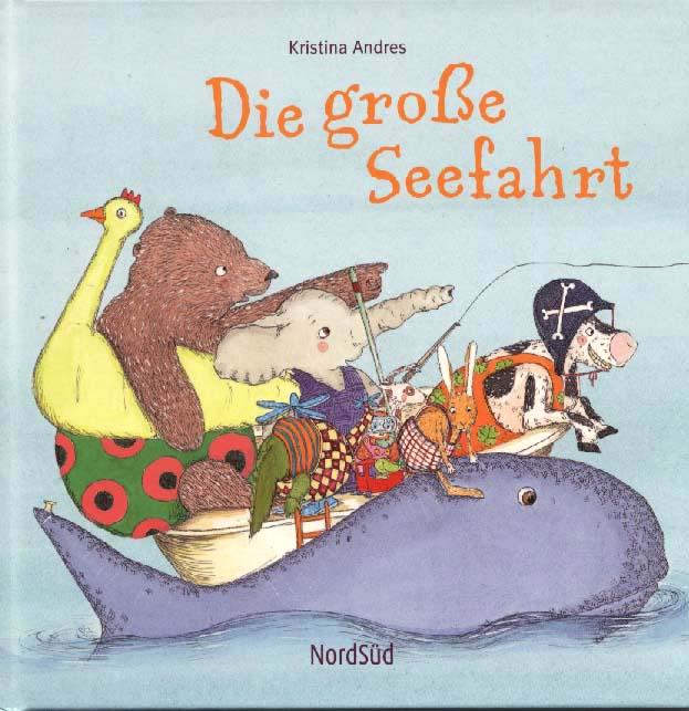 Die große Seefahrt Text und Bilder: Kristina Andres NordSüd Verlag, Zürich 2010