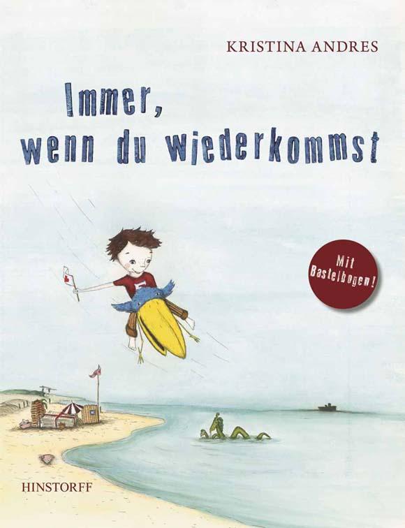 Immer, wenn du wiederkommst Text und Bilder. Kristina Andres Hinstorff Verlag, Rostock 2013